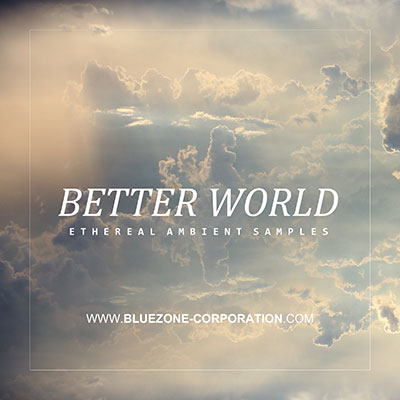 Better World, Ethereal Ambient Samples, Chillout Sample Pack, Atmospheric Pad Sounds